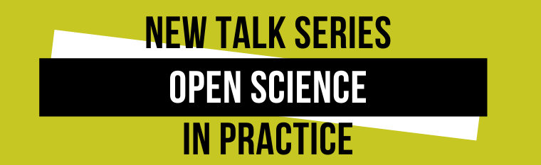 Join our new Talk Series on Open Science in Practice - every Wednesday