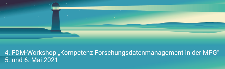 4. FDM Workshop: Kompetenz Forschungsdatenmanagement in der MPG